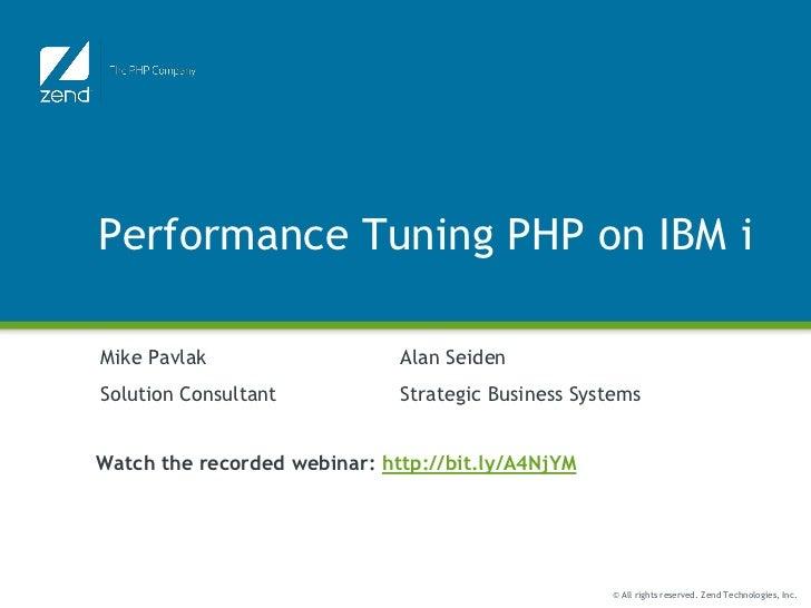 Performance Tuning PHP on IBM iMike Pavlak                   Alan SeidenSolution Consultant           Strategic Business S...