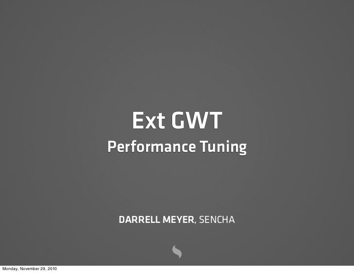 Ext GWT                            Performance Tuning                             DARRELL MEYER, SENCHAMonday, November 29...