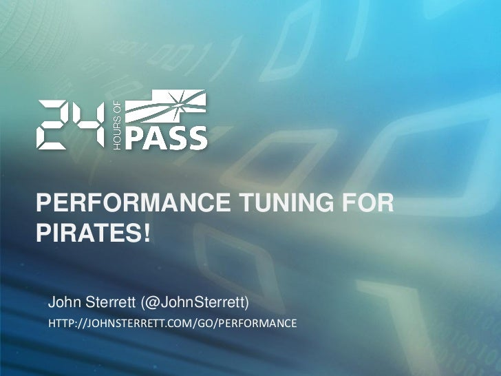 PERFORMANCE TUNING FORPIRATES!John Sterrett (@JohnSterrett)HTTP://JOHNSTERRETT.COM/GO/PERFORMANCE