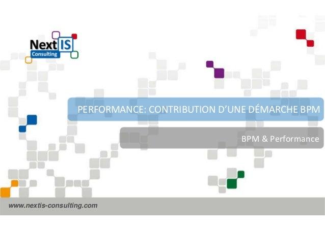 PERFORMANCE: CONTRIBUTION D'UNE DÉMARCHE BPM  www.nextis-consulting.com  BPM & Performance