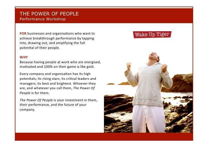 THE POWER OF PEOPLE Performance Workshop   FORbusinessesandorganisa-onswhowantto achievebreakthroughperformanceb...