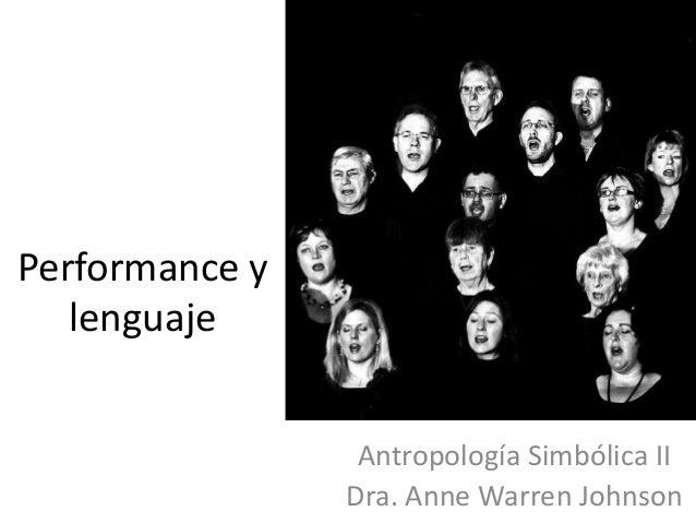 Performance ylenguajeAntropología Simbólica IIDra. Anne Warren Johnson