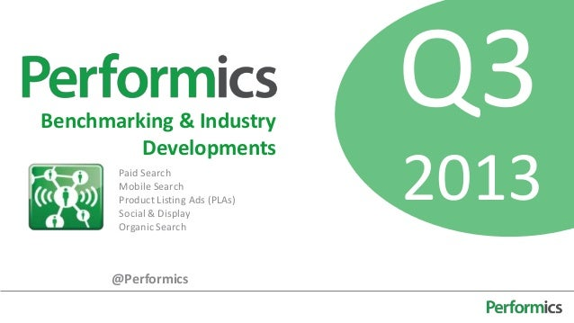 Q3 2013 Benchmarking & Industry Developments Paid Search Mobile Search Product Listing Ads (PLAs) Social & Display Organic...