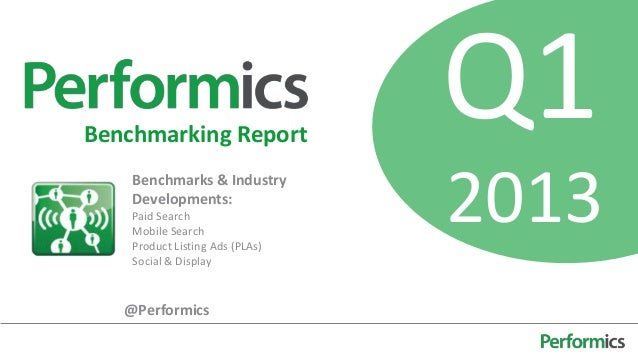Performics Benchmarking Report Q1 2013: Paid Search, Mobile, PLAs, Social & Display