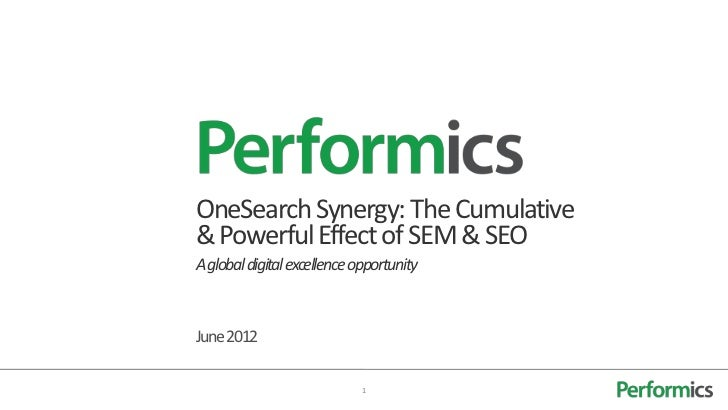 OneSearch Synergy: The Cumulative& Powerful Effect of SEM & SEOA global digital excellence opportunityJune 2012           ...