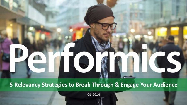 5 Relevancy Strategies to Break Through & Engage Your Audience Q3 2014