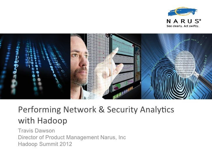 Performing	  Network	  &	  Security	  Analy7cs	  with	  Hadoop	  Travis DawsonDirector of Product Management Narus, IncHad...