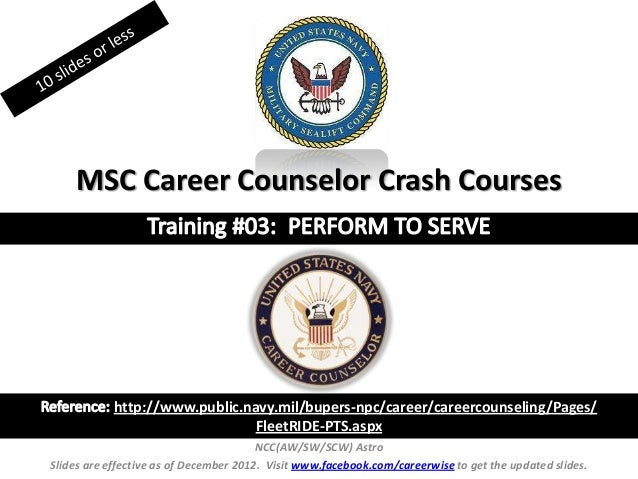 MSC Career Counselor Crash Courses            http://www.public.navy.mil/bupers-npc/career/careercounseling/Pages/        ...