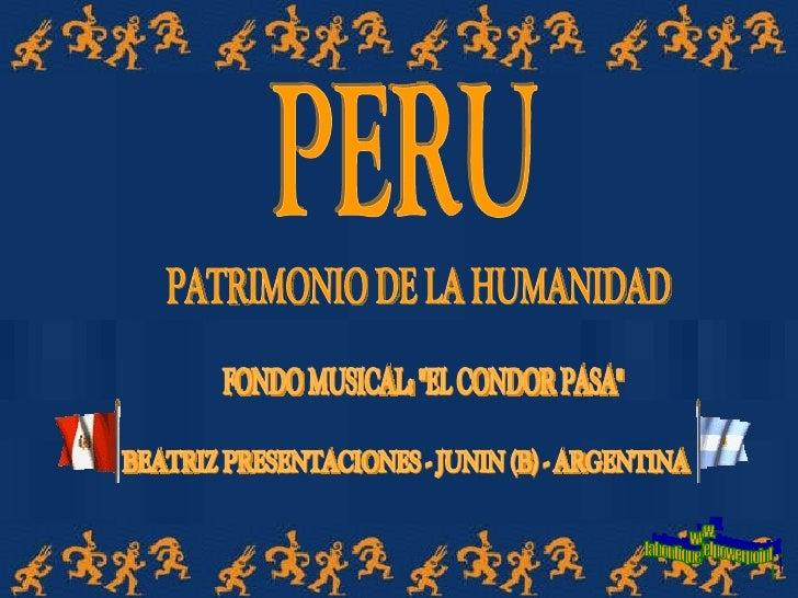 """PERU PATRIMONIO DE LA HUMANIDAD FONDO MUSICAL: """"EL CONDOR PASA"""" BEATRIZ PRESENTACIONES - JUNIN (B) - ARGENTINA w..."""