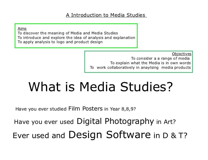 A Introduction to Media Studies Aims To discover the meaning of Media and Media Studies To introduce and explore the idea ...