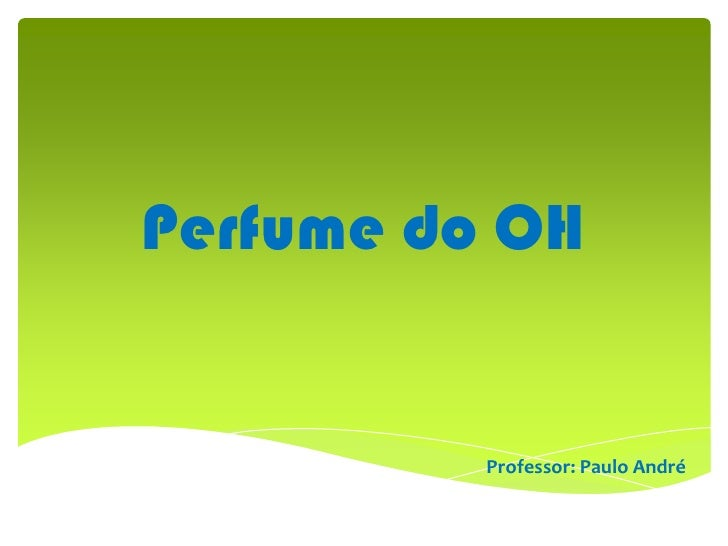 Perfume do OH          Professor: Paulo André