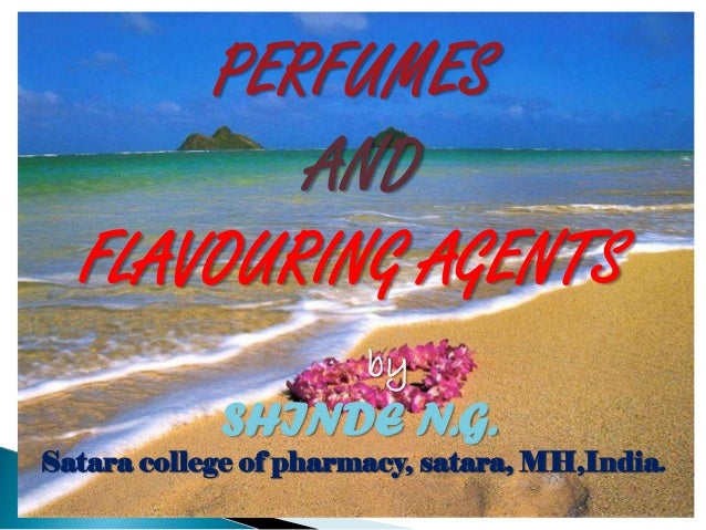 PERFUMES         AND  FLAVOURING AGENTS                       by            SHINDE N.G.Satara college of pharmacy, satara,...