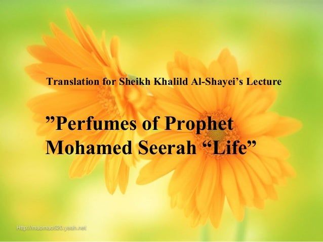 "Translation for Sheikh Khalild Al-Shayei's Lecture  ""Perfumes of Prophet Mohamed Seerah ""Life"""
