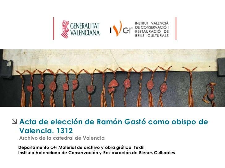 Acta de elección de Ramón Gastó como obispo de Valencia. 1312 Archivo de la catedral de Valencia Departamento c+r Material...