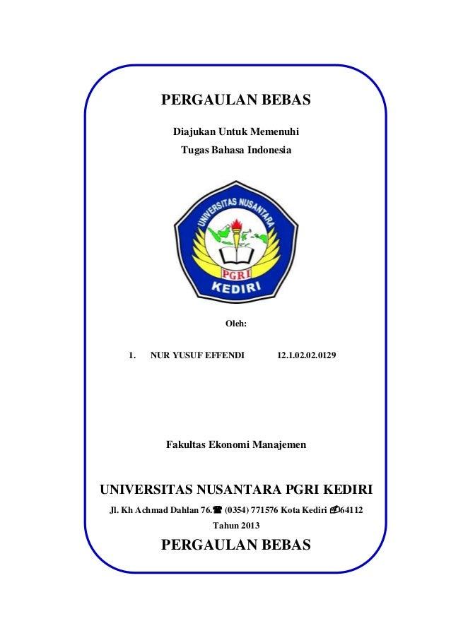 PERGAULAN BEBAS Diajukan Untuk Memenuhi Tugas Bahasa Indonesia  Oleh:  1.  NUR YUSUF EFFENDI  12.1.02.02.0129  Fakultas Ek...