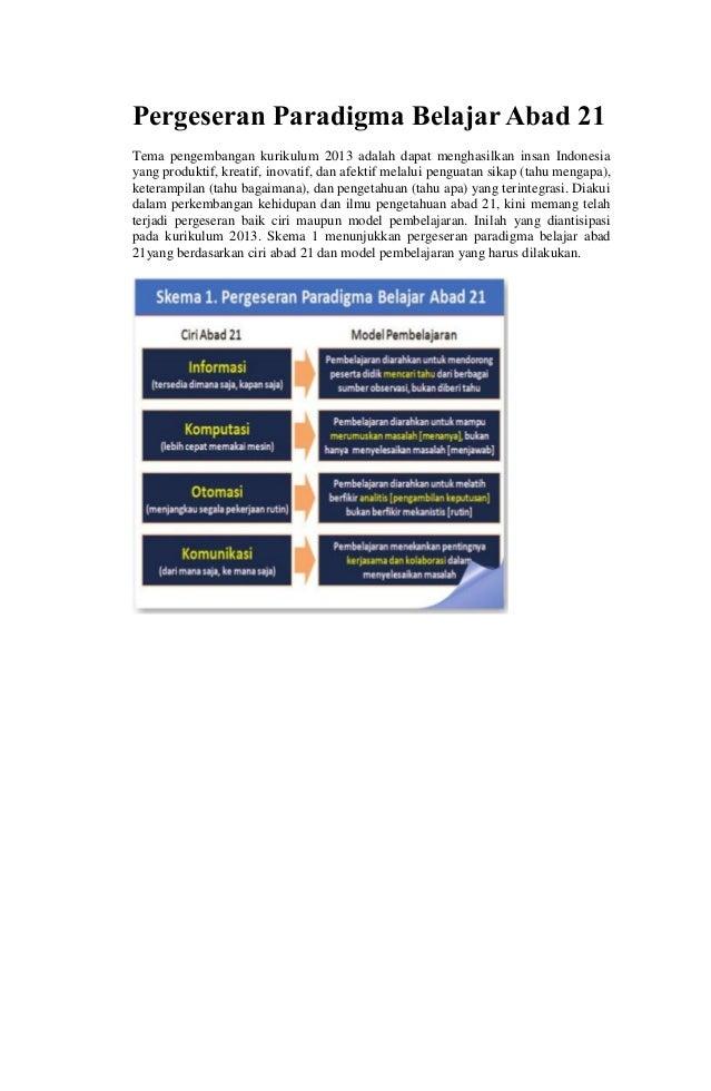 Pergeseran Paradigma Belajar Abad 21Tema pengembangan kurikulum 2013 adalah dapat menghasilkan insan Indonesiayang produkt...