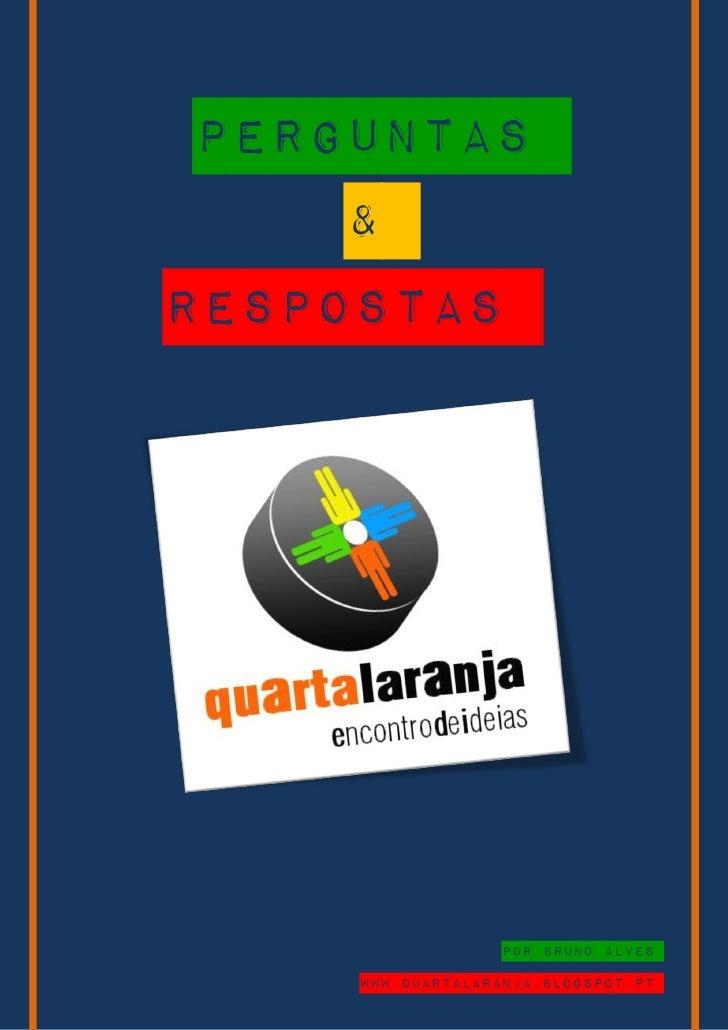 PERGUNTAS      & RESPOSTAS                       por Bruno Alves      www.quartalaranja.blogspot.pt
