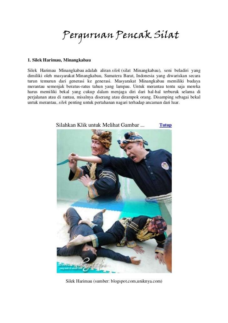 Perguruan Pencak Silat1. Silek Harimau, MinangkabauSilek Harimau Minangkabau adalah aliran silek (silat Minangkabau), seni...