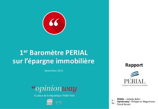 15 place de la République 75003 Paris Rapport À : De : 1er Baromètre PERIAL sur l'épargne immobilière PERIAL – Isabelle Be...