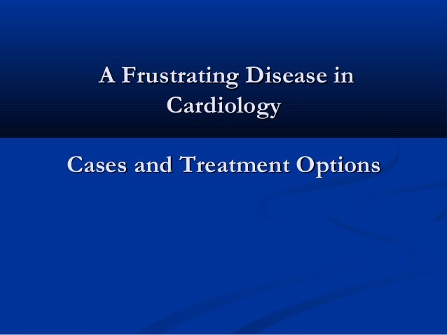 A Frustrating Disease in        CardiologyCases and Treatment Options