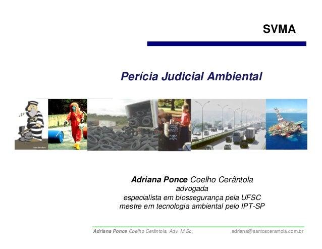 SVMA           Perícia Judicial Ambiental               Adriana Ponce Coelho Cerântola                            advogada...