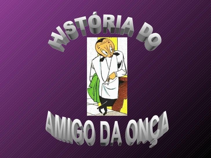 HISTÓRIA DO AMIGO DA ONÇA