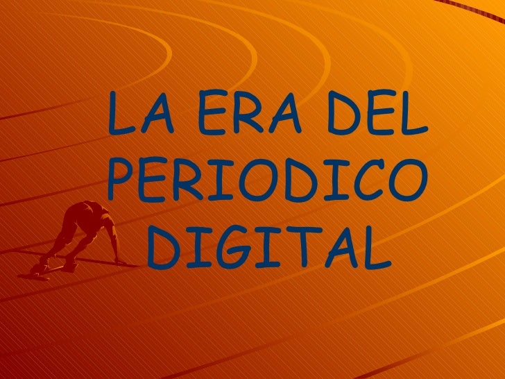 LA ERA DEL PERIODICO DIGITAL