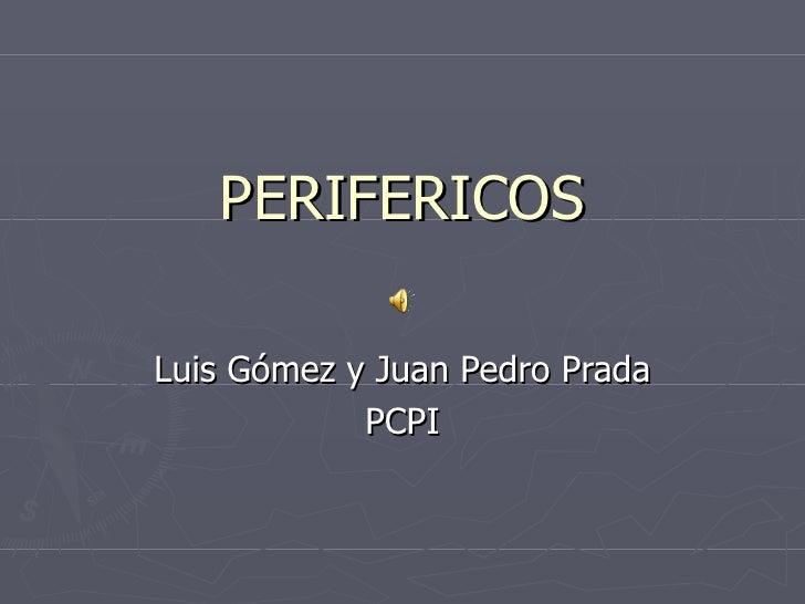 PERIFERICOS Luis Gómez y Juan Pedro Prada PCPI