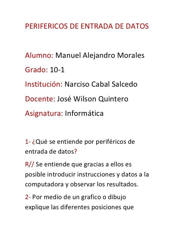 PERIFERICOS DE ENTRADA DE DATOS<br />Alumno: Manuel Alejandro Morales<br />Grado: 10-1<br />Institución: Narciso Cabal Sal...