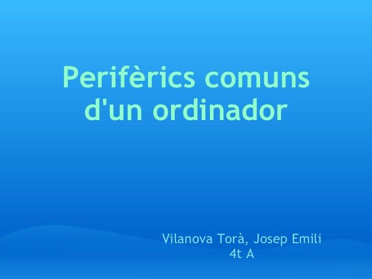 Perifèrics comuns d'un ordinador Vilanova Torà, Josep Emili 4t A