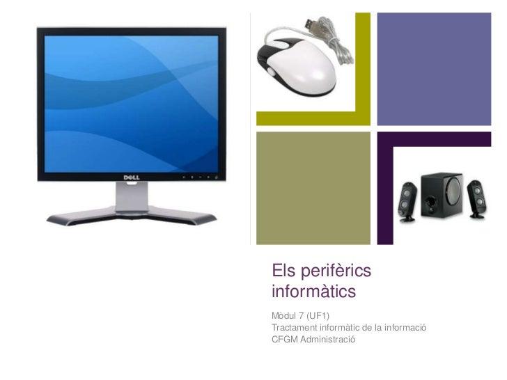+    Els perifèrics    informàtics    Mòdul 7 (UF1)    Tractament informàtic de la informació    CFGM Administració