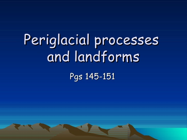 Periglacial processes  and landforms Pgs 145-151