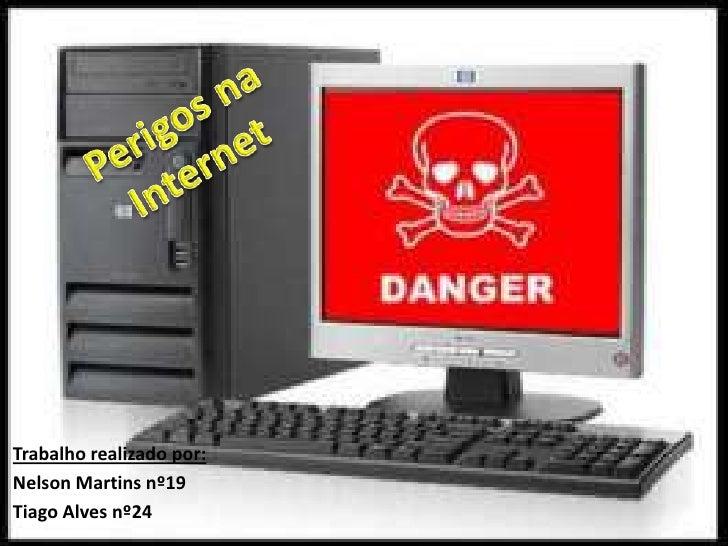 Perigos na Internet<br />Trabalho realizado por: <br />Nelson Martins nº19 <br />Tiago Alves nº24<br />