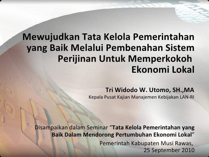 Mewujudkan Tata Kelola Pemerintahan yang Baik Melalui Pembenahan Sistem Perijinan Untuk Memperkokoh  Ekonomi Lokal
