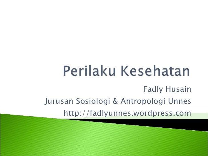 Fadly Husain Jurusan Sosiologi & Antropologi Unnes http://fadlyunnes.wordpress.com