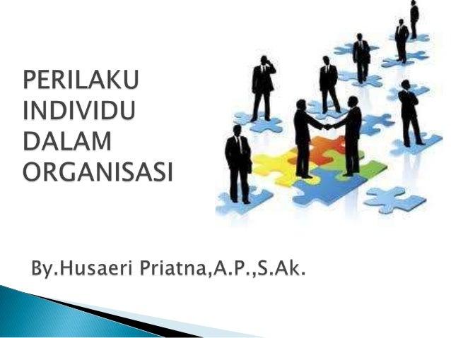 Perilaku individu dalam organisasi - By Husaeri