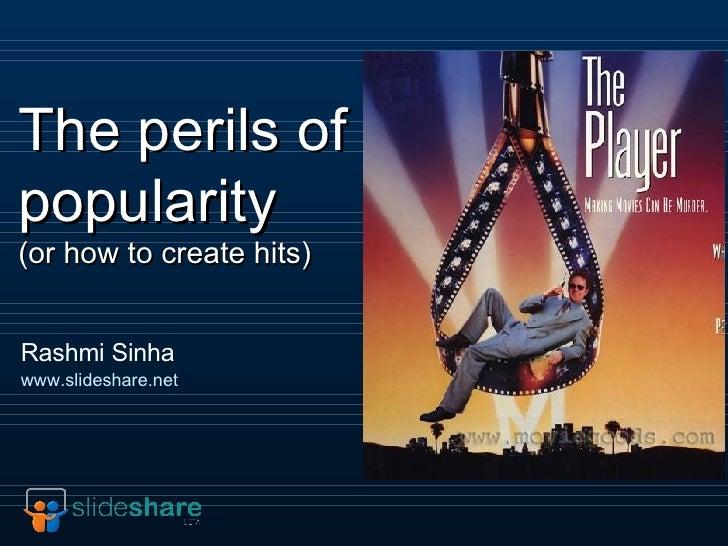 The perils of popularity  (or how to create hits) Rashmi Sinha www.slideshare.net
