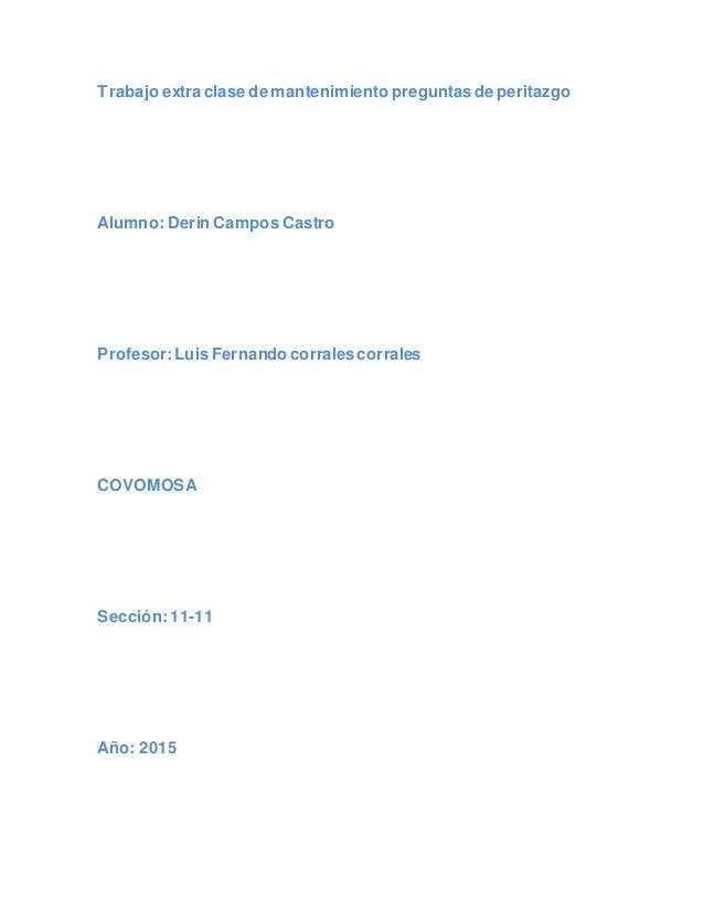 Trabajo extraclase de mantenimiento preguntas de peritazgo Alumno: Derin Campos Castro Profesor:Luis Fernando corrales cor...