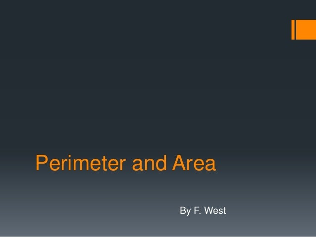 Perimeter and Area              By F. West
