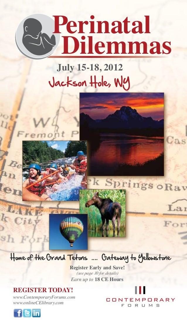 Perinatal                  Dilemmas                   July 15-18, 2012               Jackson Hole, WYHome of the Grand Tet...