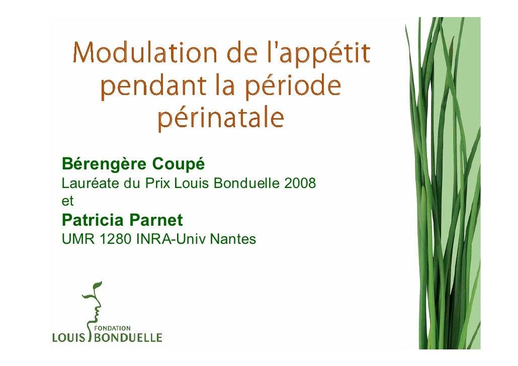 Modulation de lappétit  pendant la période      périnataleBérengère CoupéLauréate du Prix Louis Bonduelle 2008etPatricia P...