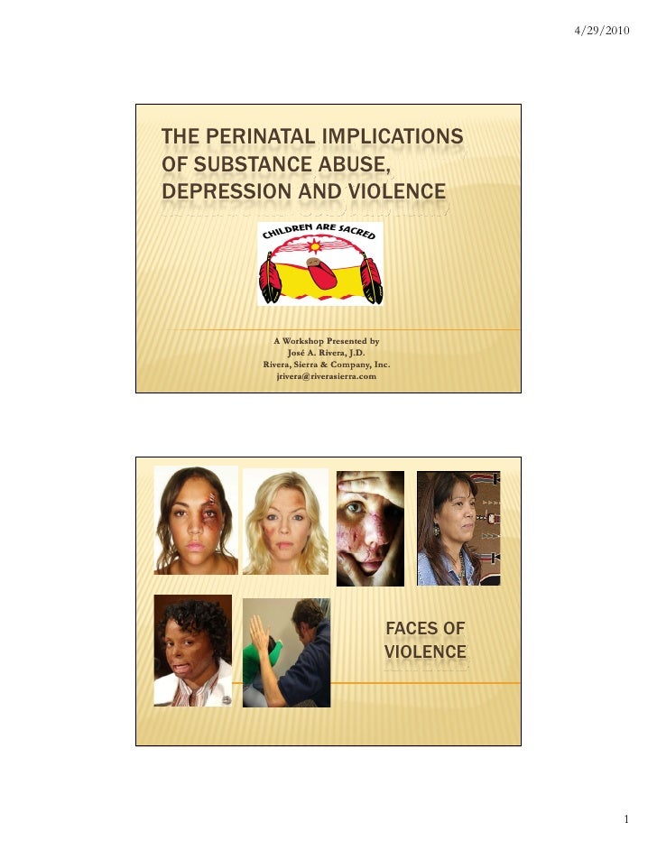 4/29/2010     THE PERINATAL IMPLICATIONS OF SUBSTANCE ABUSE, DEPRESSION AND VIOLENCE               A Workshop Presented by...