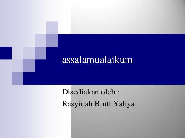 assalamualaikumDisediakan oleh :Rasyidah Binti Yahya