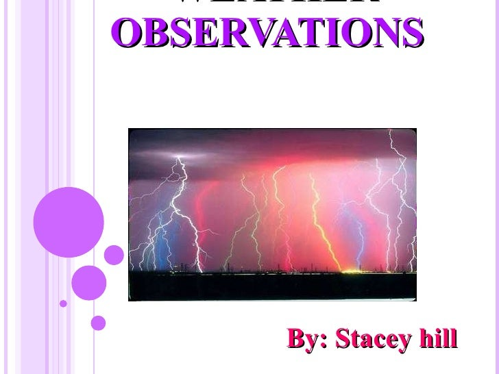 WEATHER  OBSERVATIONS  By: Stacey hill