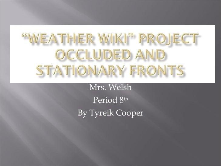 Mrs. Welsh Period 8 th By Tyreik Cooper