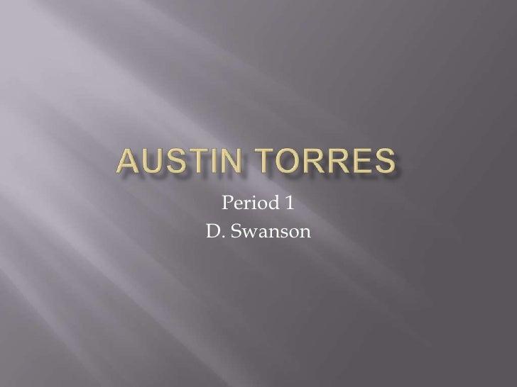 Austin Torres<br />Period 1<br />D. Swanson<br />