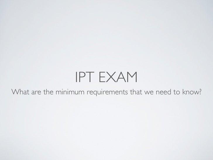 IPT Overview of Exam Minimums