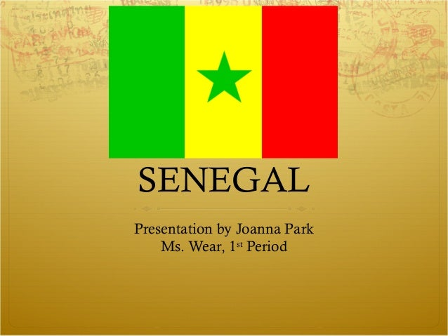SENESENEGALPresentation by Joanna Park    Ms. Wear, 1st Period