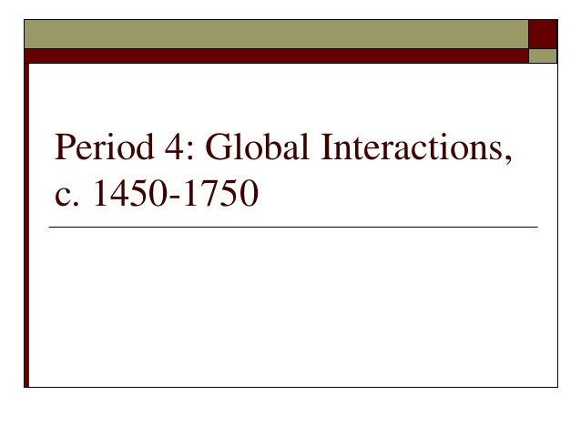 Period 4: Global Interactions,c. 1450-1750