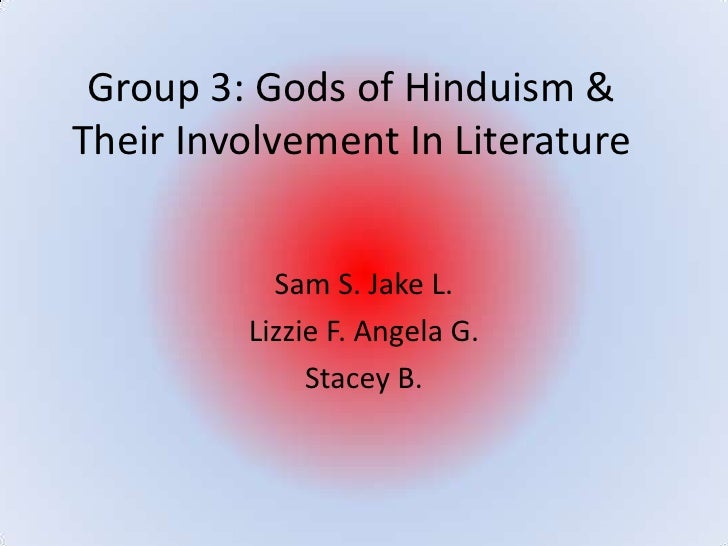 Group 3: Gods of Hinduism & Their Involvement In Literature              Sam S. Jake L.          Lizzie F. Angela G.      ...